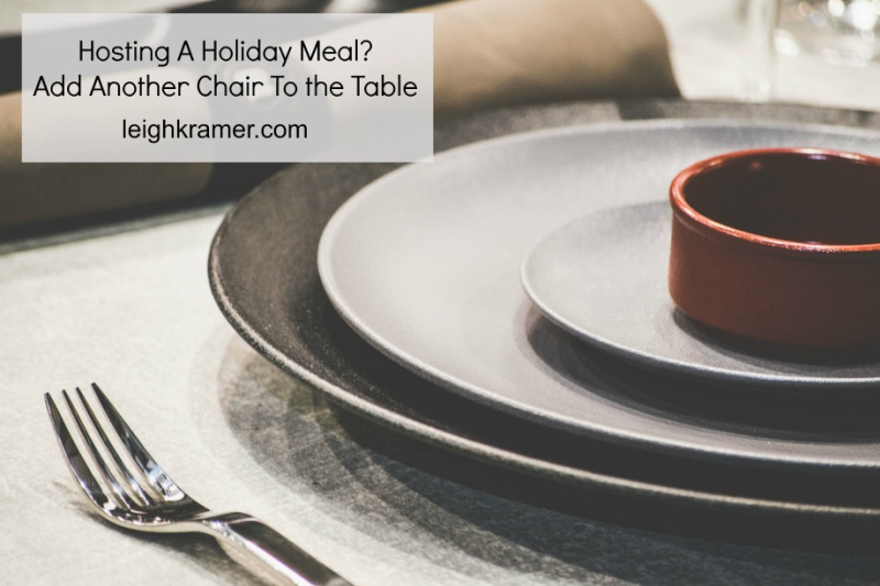 Hosting A Holiday Meal? Add Another Chair To The Table via LeighKramer.com