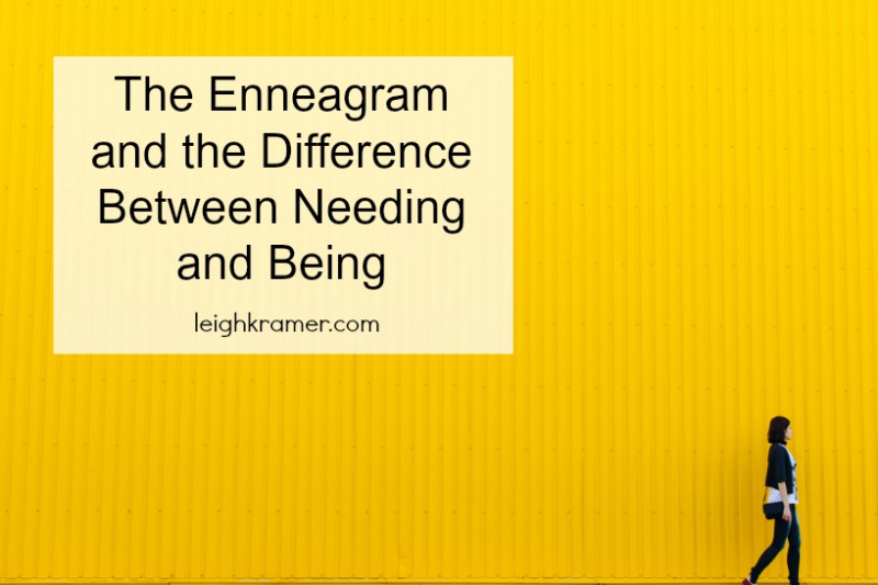 The Enneagram and the Difference Between Needing and Being  LeighKramer.com