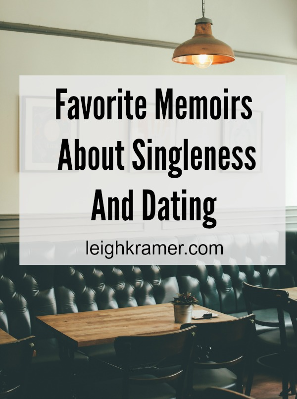 Favorite Memoirs About Singleness And Dating via LeighKramer.com