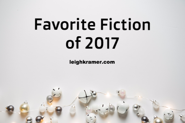 Favorite Fiction of 2017 | LeighKramer.com