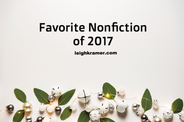 Favorite Nonfiction of 2017 | LeighKramer.com